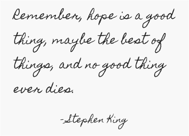 Stephen-King-Remember-hope-is-a-good-thing-maybe-the-best-of-things-and-no-good-thing-ever-dies