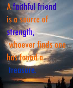 A-faithful-friend-is-a-source-of-strength-whoever-finds-one-has-found-a-treasure