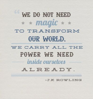 do-not-need-magic-transform-world-j-k-rowling-quotes-sayings-pictures