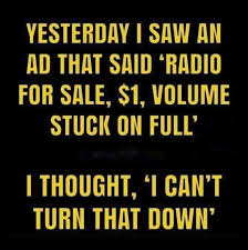 Yesterday I saw an ad that said radio for sale - one dollar - volume stuck  on full! I thought I can't turn that down | Corny jokes, Funny quotes,  Cheesy jokes
